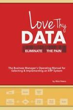 Love Thy Data : Eliminate the Pain by Mick Peters (2014, Paperback)