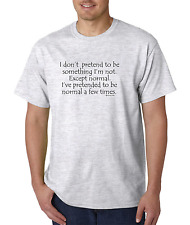T-Shirt Gildan I don't pretend to be something not normal