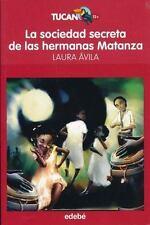 LA SOCIEDAD SECRETA DE LAS HERMANAS MATANZA/ THE SECRET SOCIETY OF THE MATANZA S