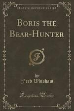 NEW Boris the Bear-Hunter (Classic Reprint) by Fred Whishaw
