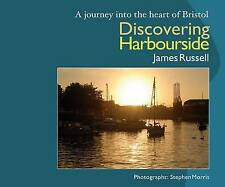 Discovering Harbourside: A Journey into the Heart of Bristol, James Russell, Goo