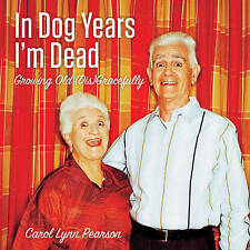 NEW In Dog Years I'm Dead: Growing Old (Dis)Gracefully by Carol Lynn Pearson