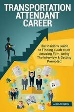 Transportation Attendant Career (Special Edition) : The Insider's Guide to...