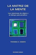 La Matriz de la Mente : Las Relaciones de Objeto y el Diálogo Psicoanalítico...