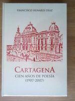 LIBRO CARTAGENA. CIEN AÑOS DE POESIA 1907-2007.FRANCISCO HENARES DIAZ ,458 PAGIN