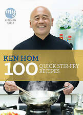 My Kitchen Table: 100 Quick Stir-fry Recipes, Good Condition Book, Ken Hom, ISBN