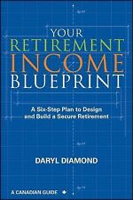 Your Retirement Income Blueprint: A Six-Step Plan to Design and Build a Secure