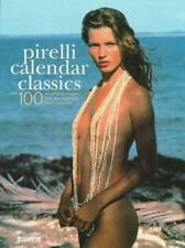 Pirelli Calendar Classics: Over 100 Remarkable Images from the Legendary Pirelli