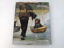 MONDI SENZA MOTORE - ENZO RAGAZZINI - LIBRO - TOURING CLUB 2000 - OTTIMO - L8