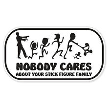 """Nobody Cares About Your Stick Figure Family car bumper sticker decal 5"""" x 3"""""""