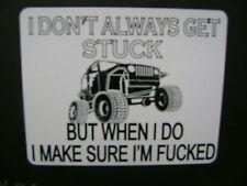 I DONT ALWAYS GET STUCK BUT WHEN I DO I MAKE SURE I'M F*@CKED, JEEP, MUD BOG