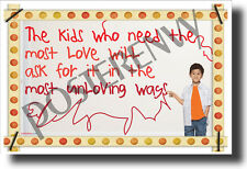 The Kids Who Need The Most Love... - Classroom Motivational Poster