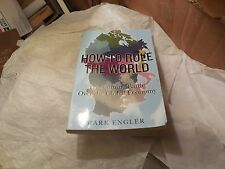 How to Rule the World: The Coming Battle over the Global Economy, Mark Engler