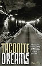 Taconite Dreams: The Struggle to Sustain Mining on Minnesota's Iron Range, 1915-