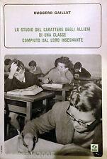 RUGGERO GAILLAT LO STUDIO DEL CARATTERE DEGLI ALLIEVI... SEI 1963