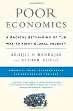 Poor Economics: A Radical Rethinking of the Way to Fight Global Poverty by Abhij