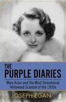 The Purple Diaries: Mary Astor and the Most Sensational Hollywood Scandal of the