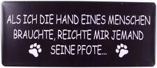 Metallschild ALS ICH DIE HAND EINES MENSCHEN... Blechschild Hund 30*13 cm