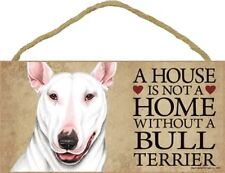 """A House is not a Home without a Bull Terrier Wht Dog Sign 5""""x10"""" Wood Plaque S46"""