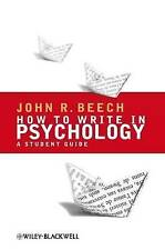 How to Write in Psychology: A Student Guide by John R. Beech (Paperback, 2008)