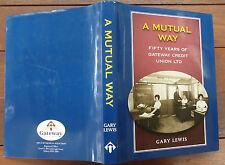 A Mutual Way - Fifty Years of Gateway Credit Union LTD - Gary Lewis - 2005 - 1st