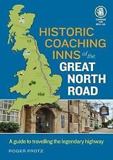 Historic Coaching Inns of the Great North Road. A Guide to Travelling the Legend