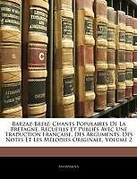 Barzaz-Breiz: Chants Populaires De La Bretagne, Recueills Et Publiés Avec Une T