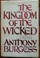 Anthony Burgess~The Kingdom Of The Wicked~1985 1st Ed./1st Press Hardcover Mylar
