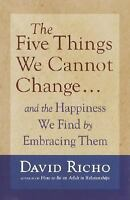 The Five Things We Cannot Change: And the Happiness We Find by Embracing Them, R