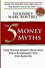 The 5 Money Myths : Time Tested Money Principals for a Retirement You Can...