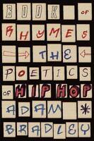 Book of Rhymes: The Poetics of Hip Hop [ Bradley, Adam ] Used - Good