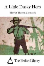 A Little Dusky Hero by Harriet Theresa Comstock (2015, Paperback)