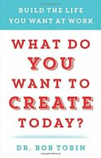 What Do You Want to Create Today?: Build the Life