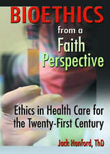 Bioethics from a Faith Perspective: Ethics in Health Care for the Twenty-First C