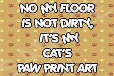MY FLOOR IS NOT DIRTY IT'S MY CAT PAW PRINT ART Laminated Sign Novelty Gift