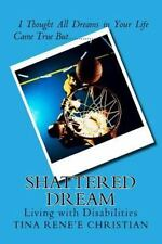 Shattered Dream : Living with Disabilities by Tina Christian (2016,...