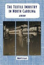The Textile Industry in North Carolina: A History (Paperback or Softback)