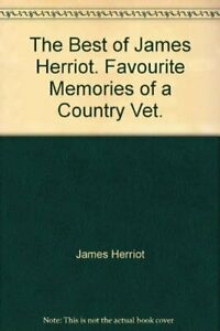 The Best of James Herriot. Favourite Memories of a Country V... by James Herriot