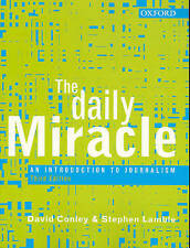 THE DAILY MIRACLE An Introduction to JOURNALISM by David Conley