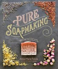 Pure Soapmaking: How to Create Nourishing Organic Soaps Book~32 Recipes~New 2016