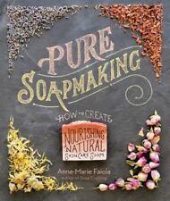 Pure Soapmaking: How to Create Nourishing Organic Soaps Book~32 Recipes~New 2016