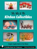 50s, '60s, & '70s Kitchen Collectibles [Schiffer Book for Collectors]