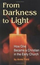 ANNE FIELD - From Darkness to Light: How to Become a Christian in the Early