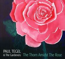 """Paul Tegel & The Gardeners """"The Thorn Amidst the Rose"""" cd NM"""