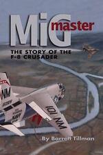 MiG Master : The Story of the F-8 Crusader by Barrett Tillman (2014,...