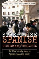 Streetwise Spanish Dictionary/Thesaurus : The User Friendly Guide to Spanish Sl…