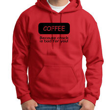 COFFEE Because Crack Is Bad For You Funny T-shirt Gag Gift Hoodie Sweatshirt