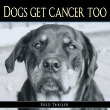 Dogs Get Cancer Too by Fred Theiler (2013, Paperback)