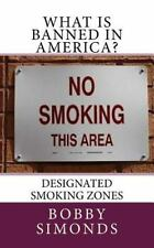 What Is Banned in America?: What Is Banned in America? : Designated Smoking...
