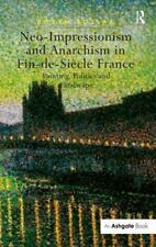 Neo-Impressionism and Anarchism in Fin-De-Siècle France : Painting, Politics...